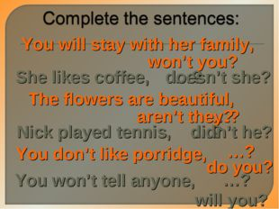 You will stay with her family, She likes coffee, won't you? …? doesn't she? T