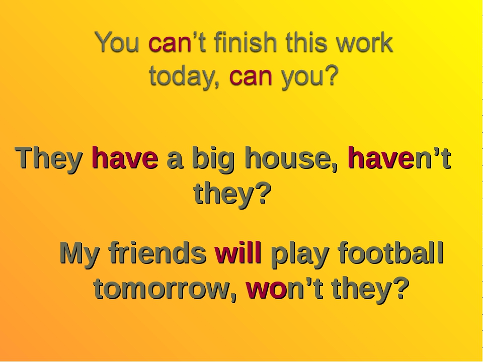 They have a big house, haven't they? My friends will play football tomorrow,...