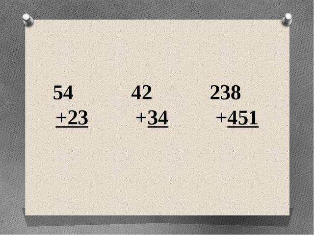54 42 238 +23 +34 +451