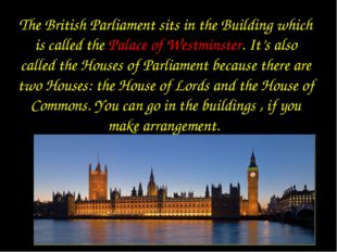 The British Parliament sits in the Building which is called the Palace of Wes
