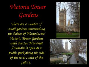 Victoria Tower Gardens There are a number of small gardens surrounding the Pa