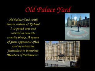 Old Palace Yard Old Palace Yard, with bronze stature of Richard I, is paved o