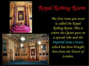 Royal Robing Room The first room you enter is called the Royal Robing Room. T