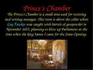 Prince's Chamber The Prince's Chamber is a small area used for receiving and