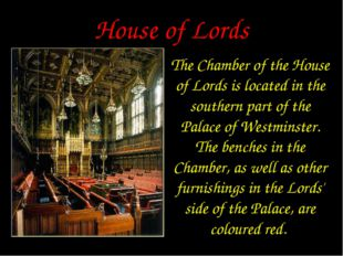 House of Lords The Chamber of the House of Lords is located in the southern p