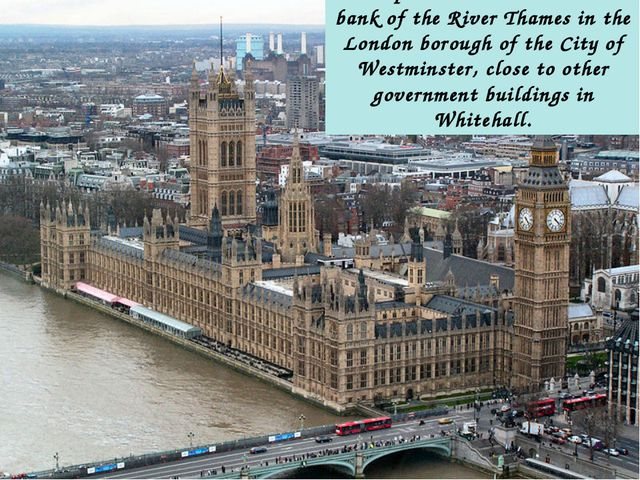 The palace lies on the north bank of the River Thames in the London borough...