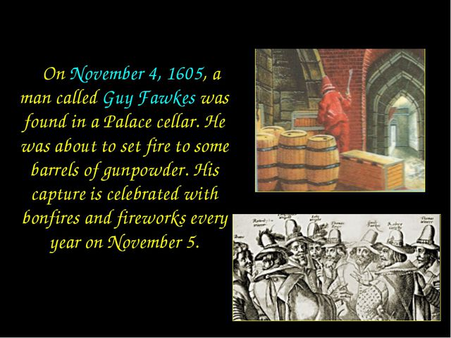 On November 4, 1605, a man called Guy Fawkes was found in a Palace cellar. H...