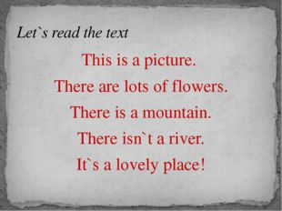 This is a picture. There are lots of flowers. There is a mountain. There isn`