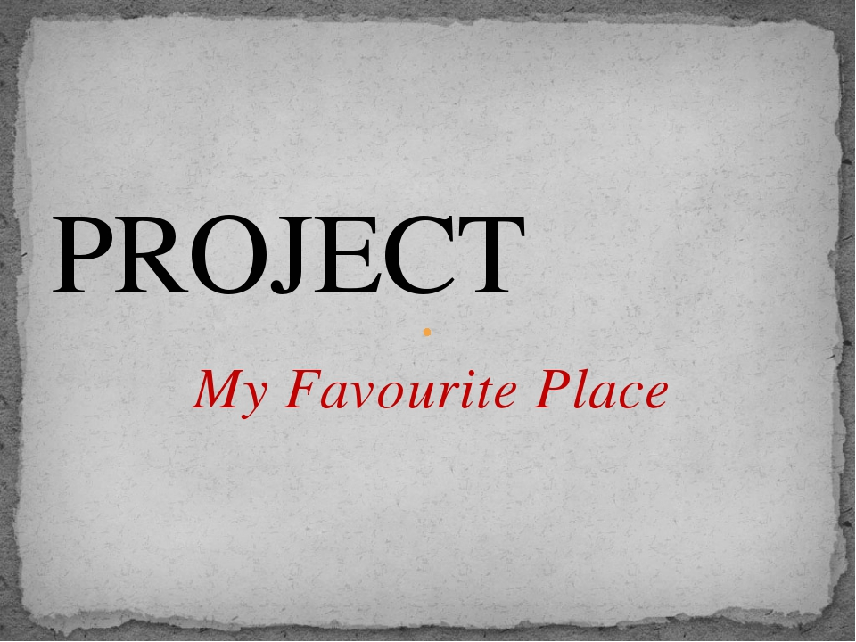 My Favourite Place PROJECT