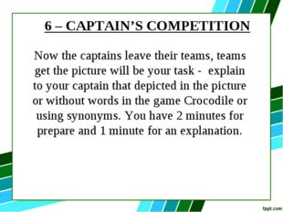 6 – CAPTAIN'S COMPETITION Now the captains leave their teams, teams get the p