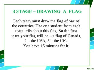 3 STAGE – DRAWING A FLAG Each team must draw the flag of one of the countries