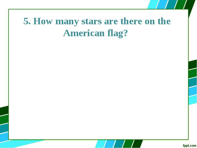 5. How many stars are there on the American flag?