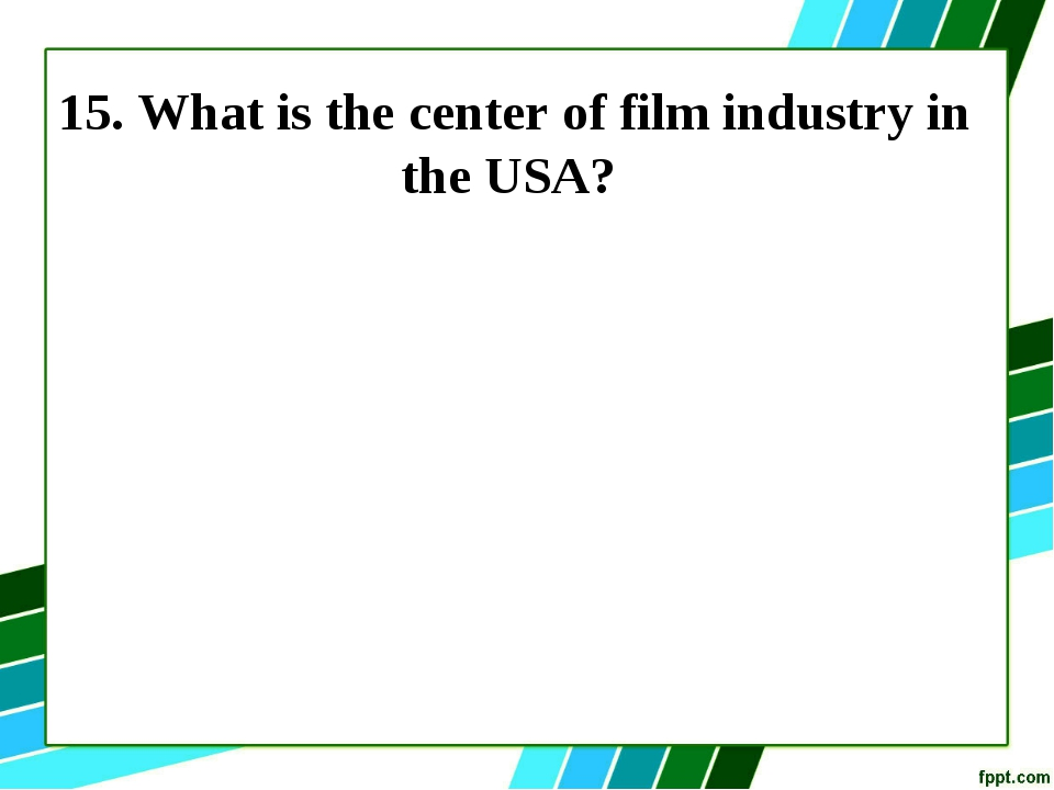15. What is the center of film industry in the USA?