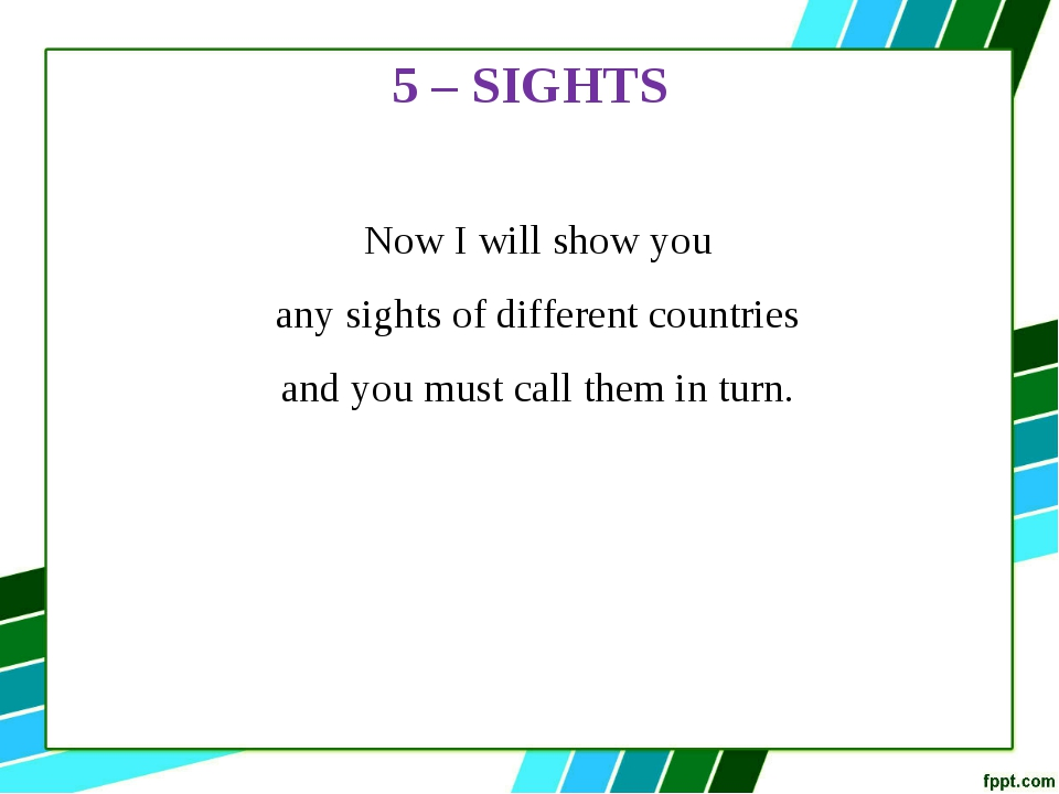5 – SIGHTS Now I will show you any sights of different countries and you must...