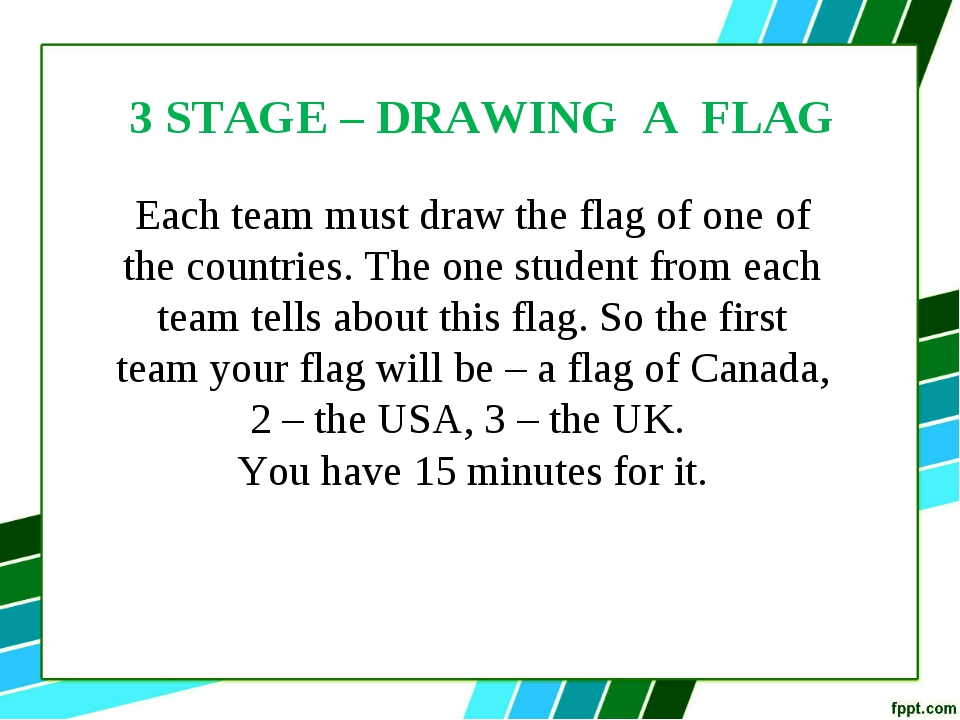 3 STAGE – DRAWING A FLAG Each team must draw the flag of one of the countries...