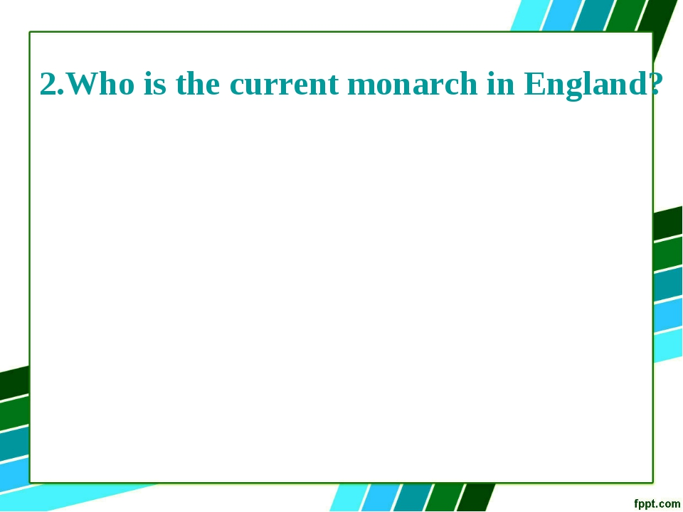 2.Who is the current monarch in England?
