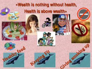 «Wealth is nothing without health, Health is above wealth» Healthy food Givin