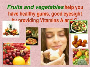 Fruits and vegetables help you have healthy gums, good eyesight by providing