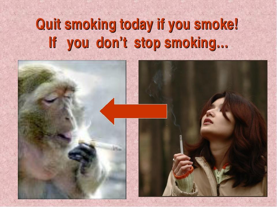 Quit smoking today if you smoke! If you don't stop smoking…