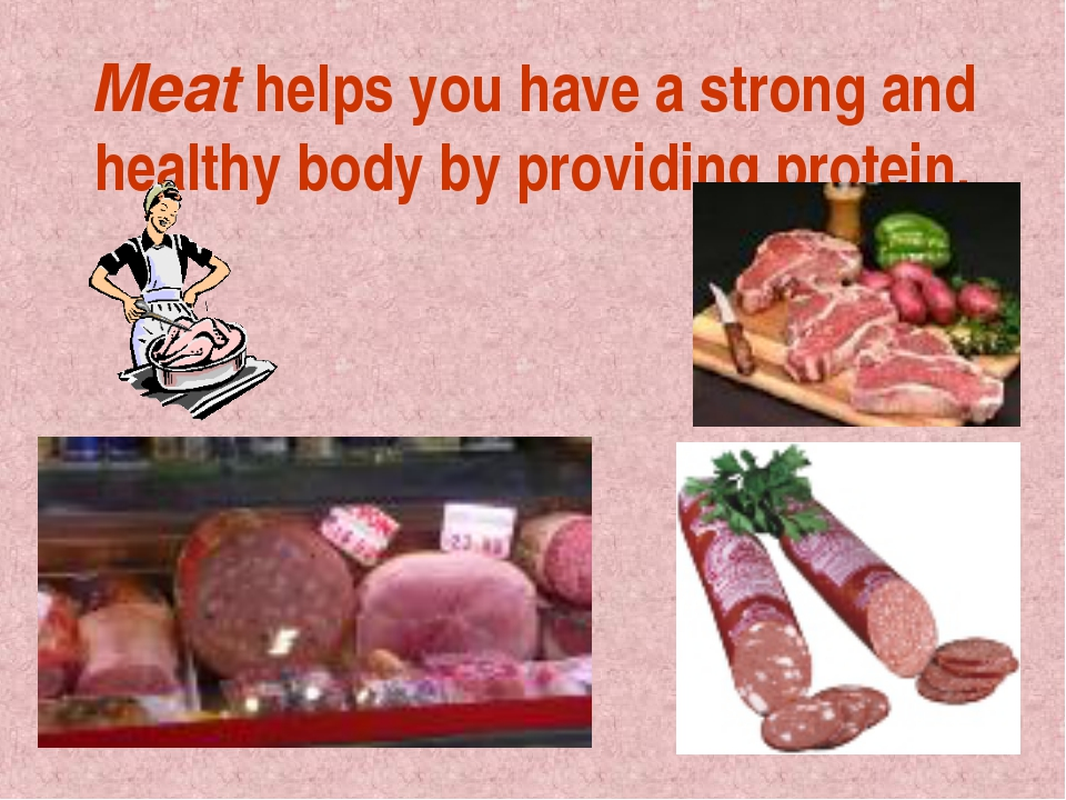 Meat helps you have a strong and healthy body by providing protein.