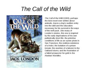 The Call of the Wild The Call of the Wild(1903), perhaps the best novel eve