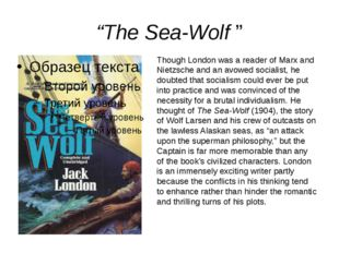 """The Sea-Wolf "" Though London was a reader of Marx and Nietzsche and an avowe"