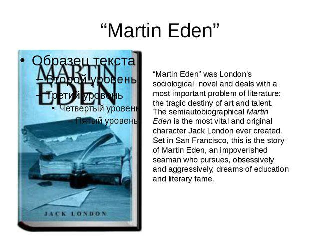 """""""Martin Eden"""" """"Martin Eden"""" was London's sociological novel and deals with a..."""