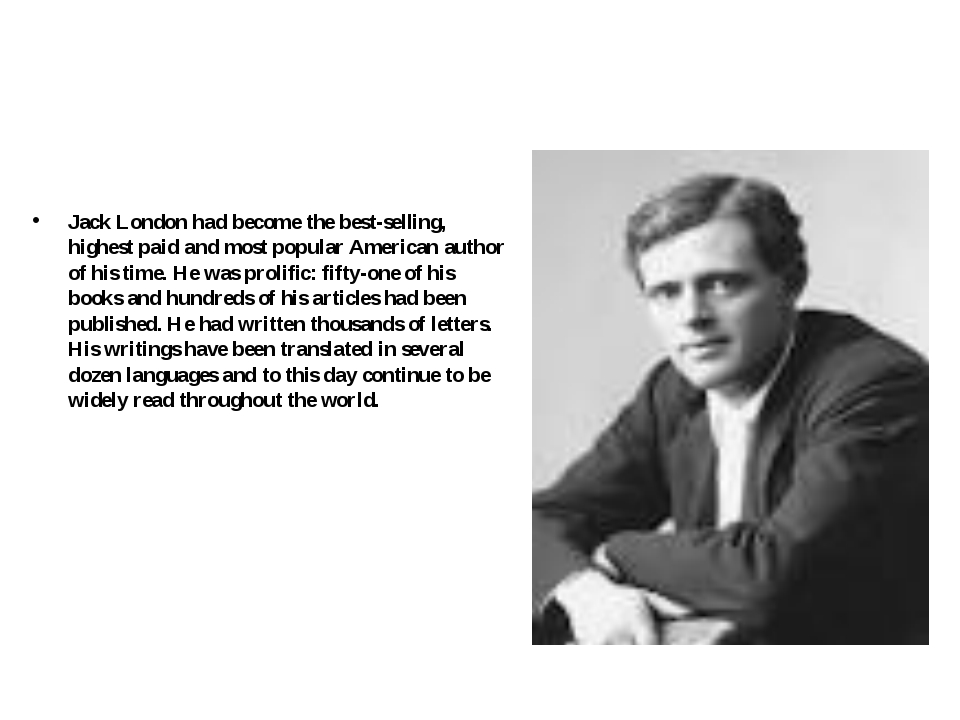 Jack London had become the best-selling, highest paid and most popular Ameri...
