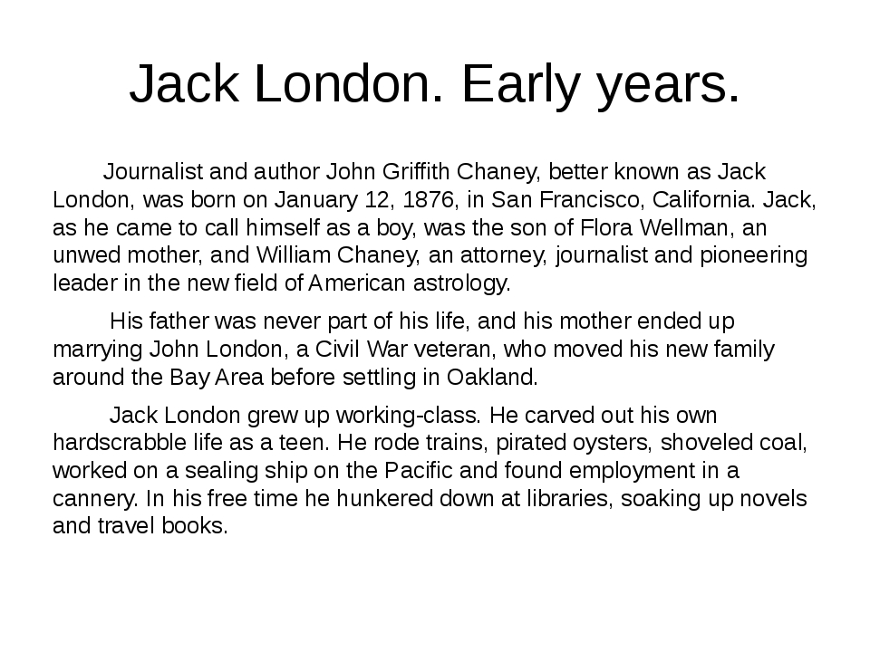 Jack London. Early years. Journalist and author John Griffith Chaney, better...