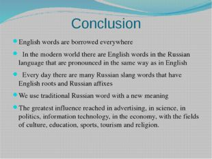 Conclusion English words are borrowed everywhere  In the modern world there