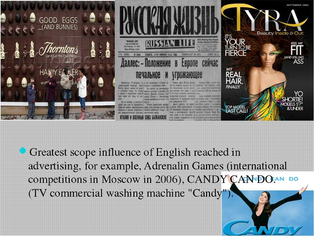 Greatest scope influence of English reached in advertising, for example, Adr...