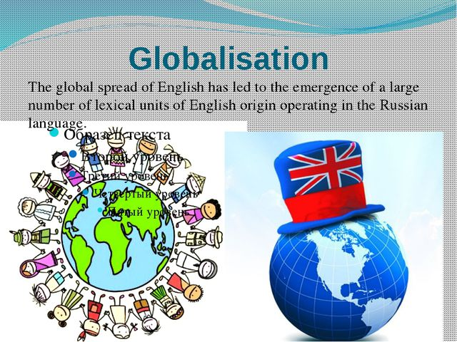 Globalisation The global spread of English has led to the emergence of a larg...