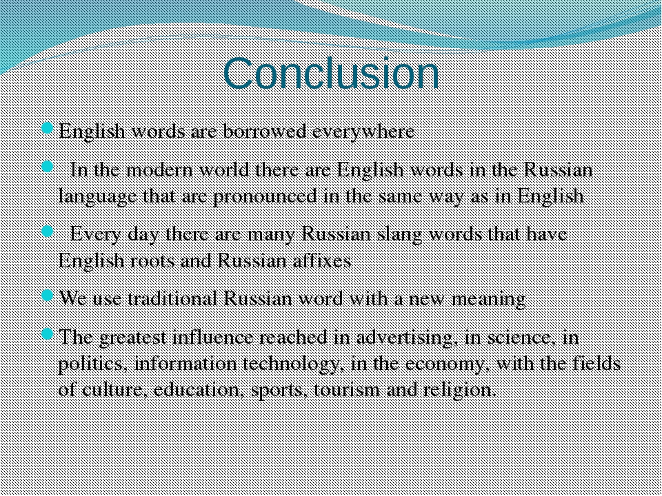 Conclusion English words are borrowed everywhere  In the modern world there...