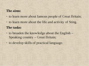 The aims: to learn more about famous people of Great Britain; to learn more a