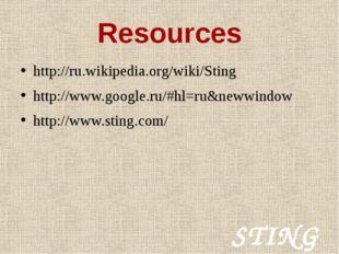 Resources http://ru.wikipedia.org/wiki/Sting http://www.google.ru/#hl=ru&neww
