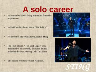 A solo career In September 1981, Sting makes his first solo appearance. In 19