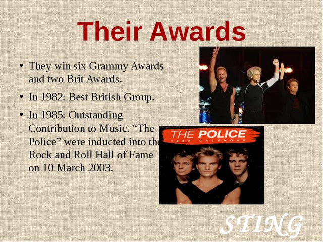 Their Awards They win six Grammy Awards and two Brit Awards. In 1982: Best Br...