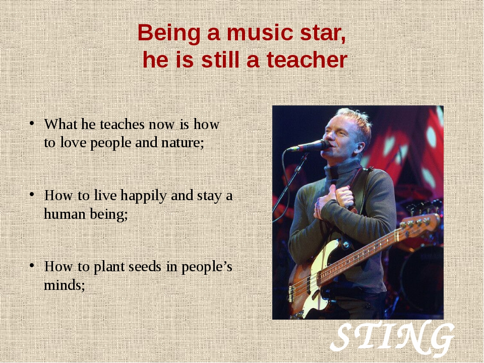Being a music star, he is still a teacher What he teaches now is how to love...