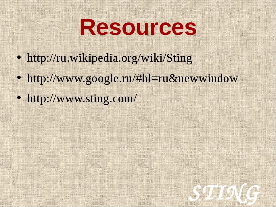 Resources http://ru.wikipedia.org/wiki/Sting http://www.google.ru/#hl=ru&neww...