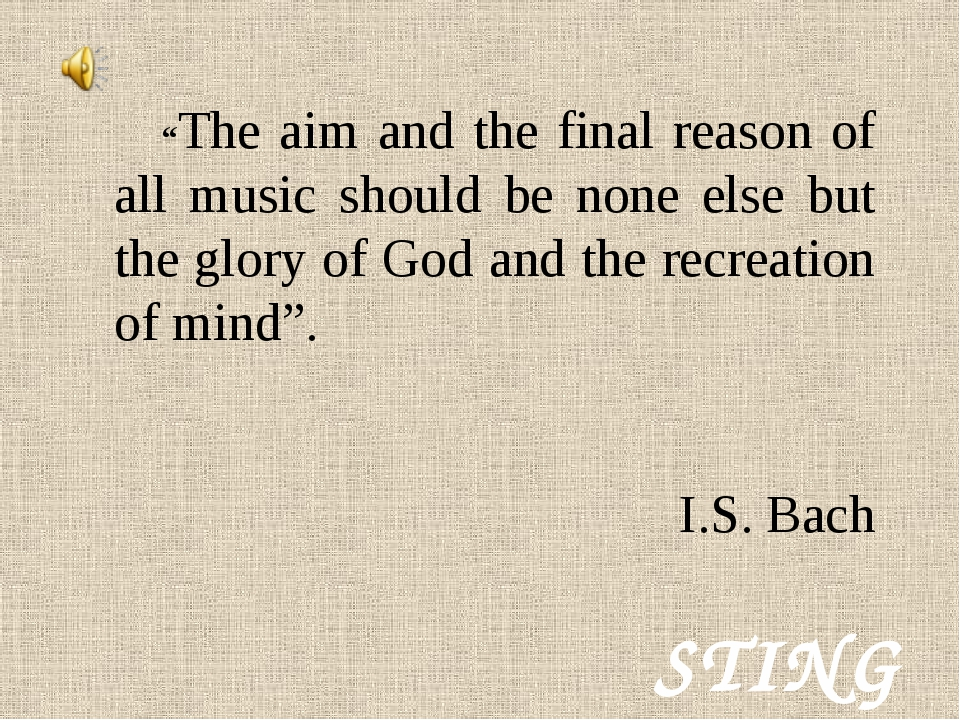 """""""The aim and the final reason of all music should be none else but the glory..."""