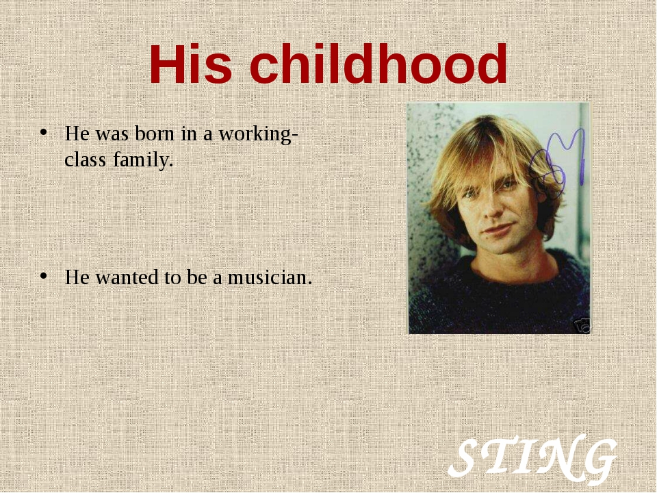 STING His childhood He was born in a working-class family. He wanted to be a...