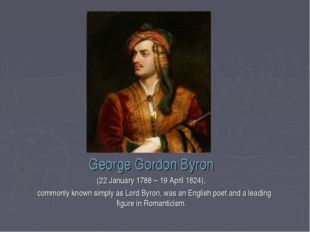 George Gordon Byron (22 January 1788 – 19 April 1824), commonly known simply