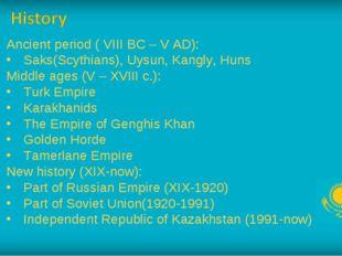 Ancient period ( VIII BC – V AD): Saks(Scythians), Uysun, Kangly, Huns Middle