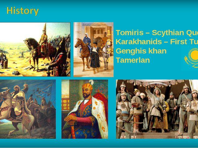 1: Tomiris – Scythian Queen 2: Karakhanids – First Turk Muslims 3: Genghis kh...