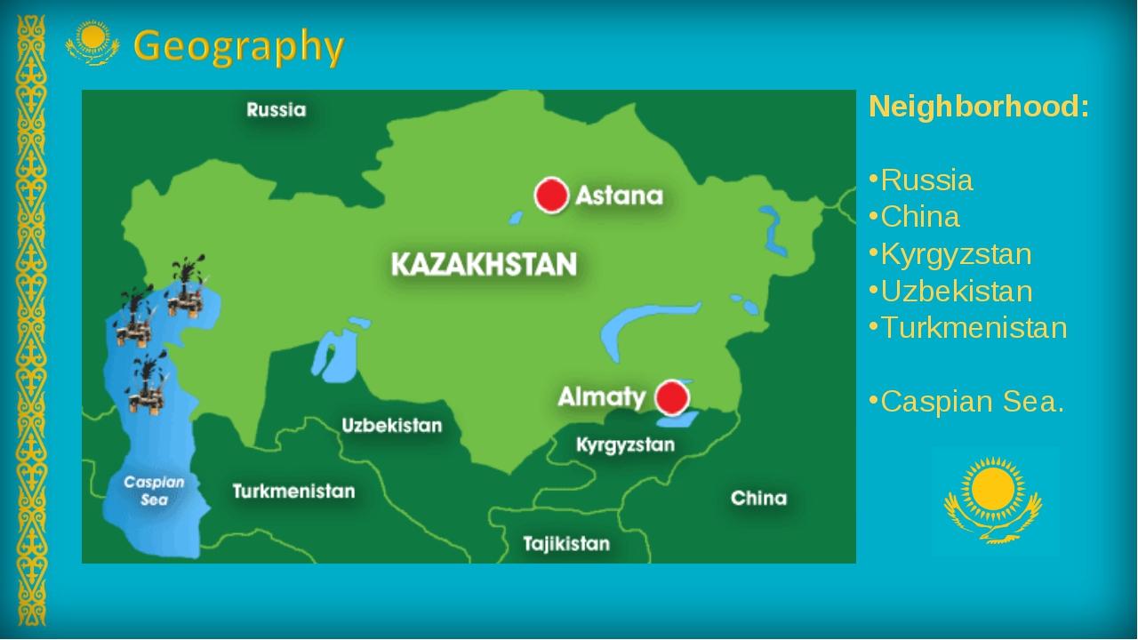 Neighborhood: Russia China Kyrgyzstan Uzbekistan Turkmenistan Caspian Sea.
