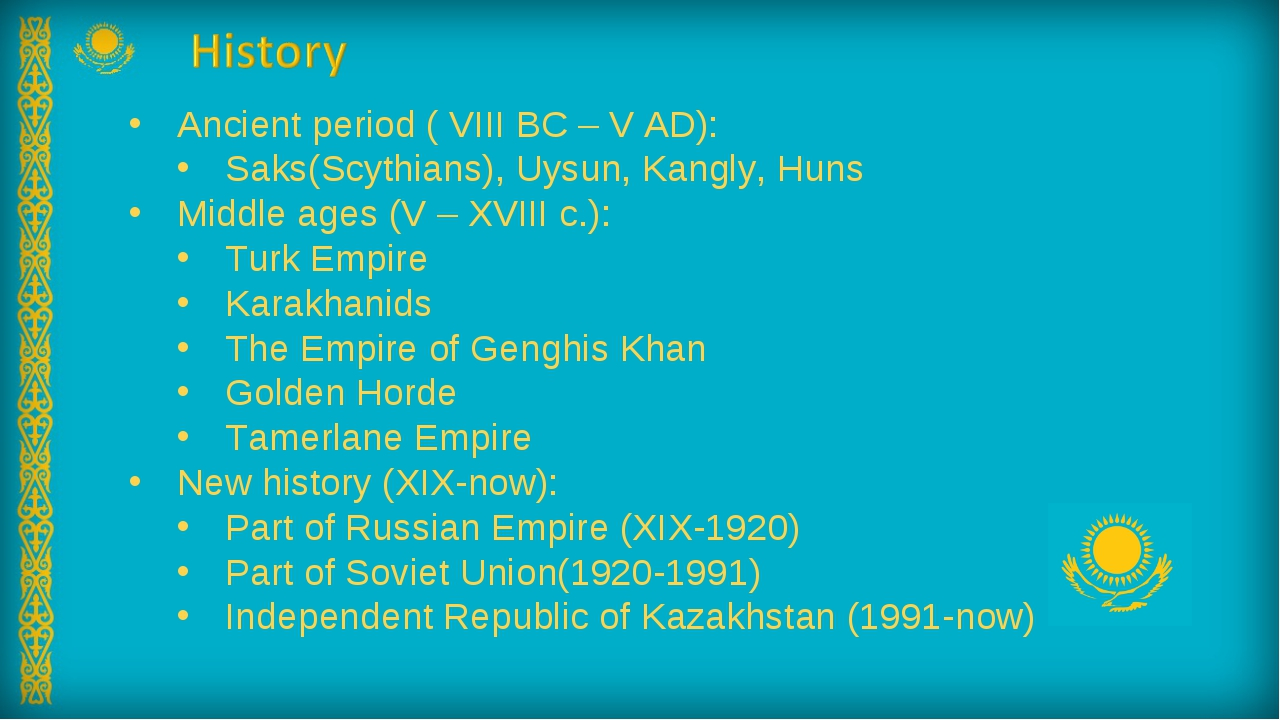 Ancient period ( VIII BC – V AD): Saks(Scythians), Uysun, Kangly, Huns Middle...