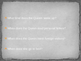 What time does the Queen wake up? When does the Queen read personal letters?