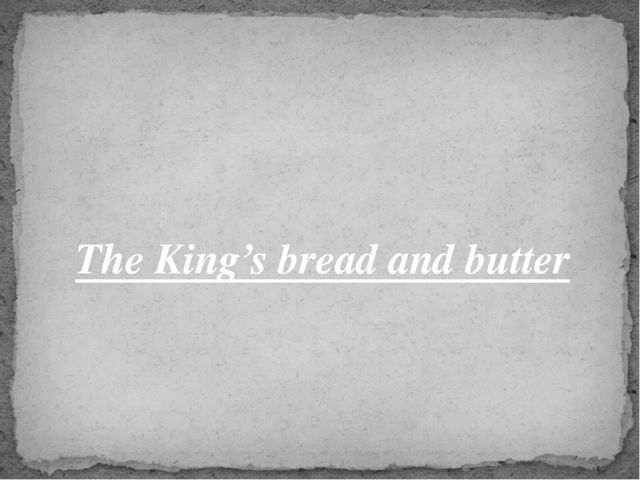 The King's bread and butter