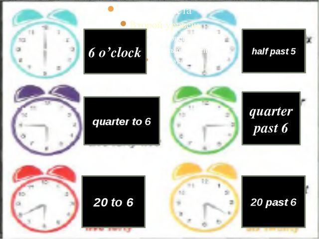 6 o'clock quarter to 6 20 to 6 half past 5 quarter past 6 20 past 6