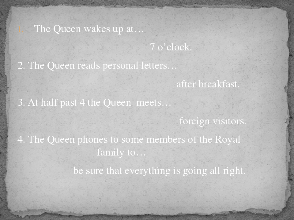 The Queen wakes up at… 7 o'clock. 2. The Queen reads personal letters… after...